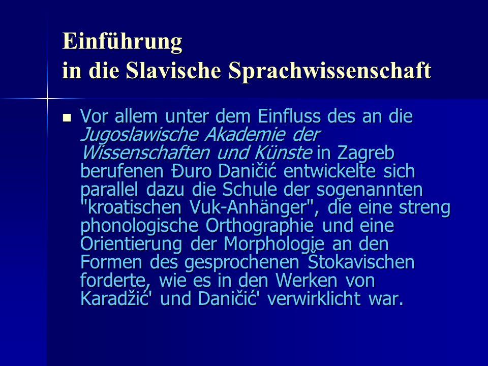 Einführung in die Slavische Sprachwissenschaft Vor allem unter dem Einfluss des an die Jugoslawische Akademie der Wissenschaften und Künste in Zagreb berufenen Đuro Daničić entwickelte sich parallel dazu die Schule der sogenannten kroatischen Vuk-Anhänger , die eine streng phonologische Orthographie und eine Orientierung der Morphologie an den Formen des gesprochenen Štokavischen forderte, wie es in den Werken von Karadžić und Daničić verwirklicht war.
