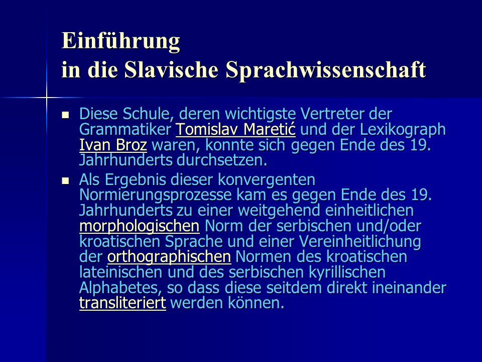 Einführung in die Slavische Sprachwissenschaft Diese Schule, deren wichtigste Vertreter der Grammatiker Tomislav Maretić und der Lexikograph Ivan Broz waren, konnte sich gegen Ende des 19.
