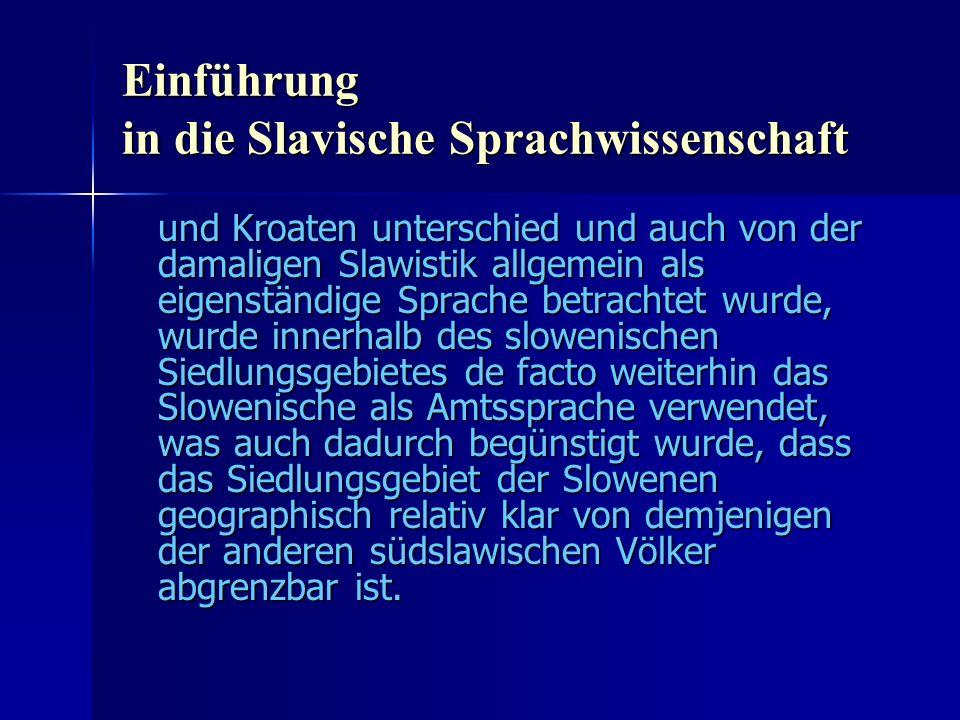 Einführung in die Slavische Sprachwissenschaft und Kroaten unterschied und auch von der damaligen Slawistik allgemein als eigenständige Sprache betrachtet wurde, wurde innerhalb des slowenischen Siedlungsgebietes de facto weiterhin das Slowenische als Amtssprache verwendet, was auch dadurch begünstigt wurde, dass das Siedlungsgebiet der Slowenen geographisch relativ klar von demjenigen der anderen südslawischen Völker abgrenzbar ist.