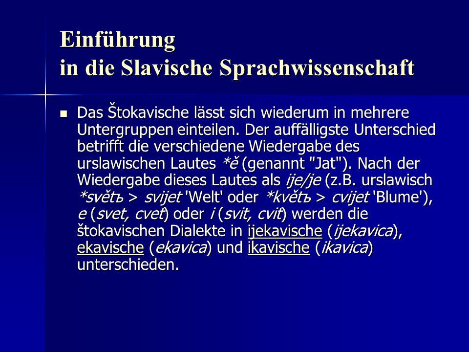 Einführung in die Slavische Sprachwissenschaft Das Štokavische lässt sich wiederum in mehrere Untergruppen einteilen.