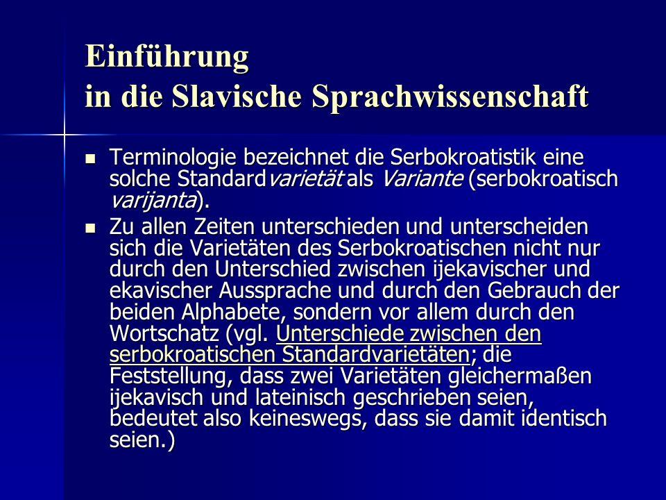 Einführung in die Slavische Sprachwissenschaft Terminologie bezeichnet die Serbokroatistik eine solche Standardvarietät als Variante (serbokroatisch varijanta).