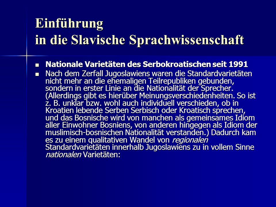 Einführung in die Slavische Sprachwissenschaft Nationale Varietäten des Serbokroatischen seit 1991 Nationale Varietäten des Serbokroatischen seit 1991