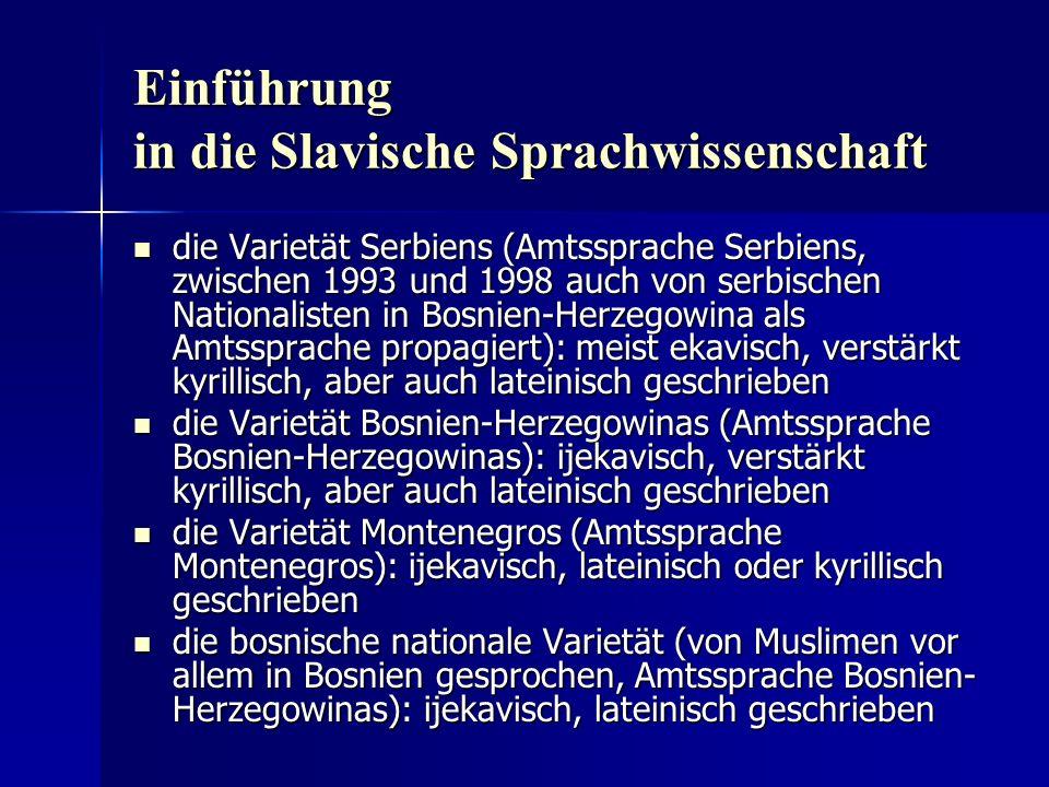 Einführung in die Slavische Sprachwissenschaft die Varietät Serbiens (Amtssprache Serbiens, zwischen 1993 und 1998 auch von serbischen Nationalisten i