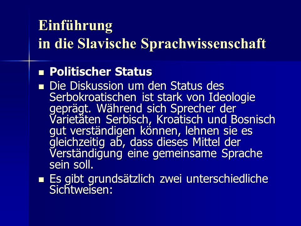 Einführung in die Slavische Sprachwissenschaft Politischer Status Politischer Status Die Diskussion um den Status des Serbokroatischen ist stark von I