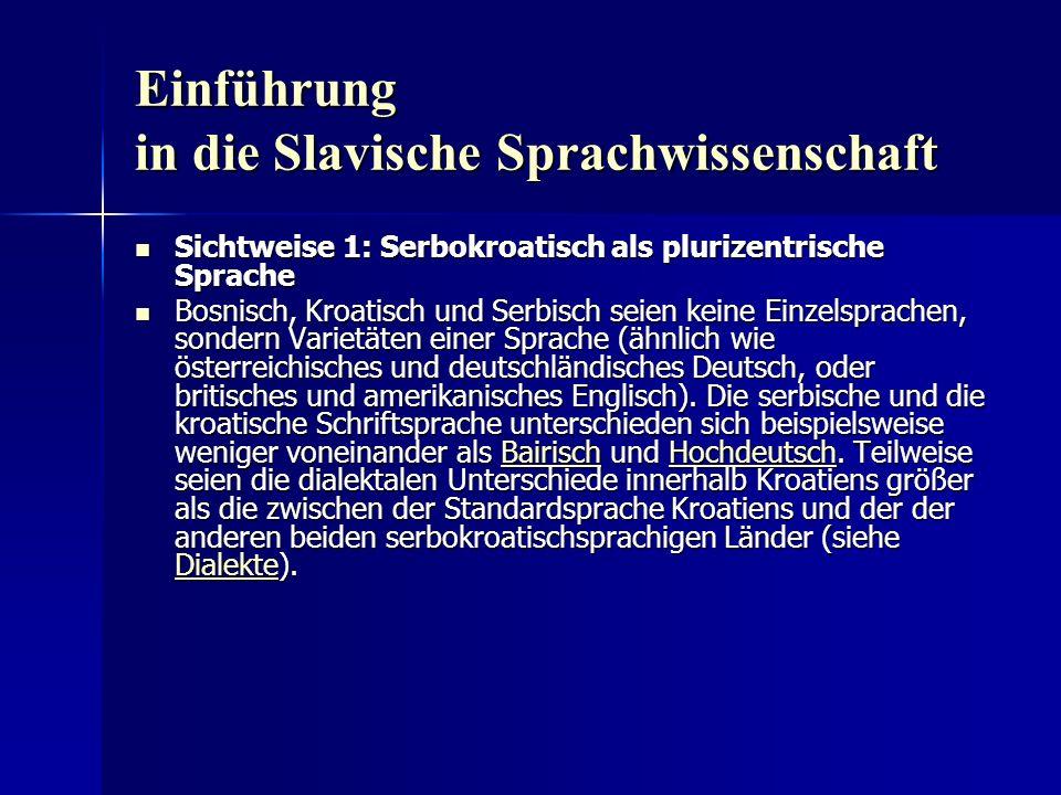 Einführung in die Slavische Sprachwissenschaft Sichtweise 1: Serbokroatisch als plurizentrische Sprache Sichtweise 1: Serbokroatisch als plurizentrisc