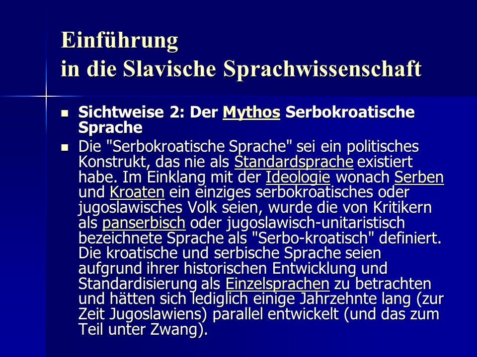 Einführung in die Slavische Sprachwissenschaft Sichtweise 2: Der Mythos Serbokroatische Sprache Sichtweise 2: Der Mythos Serbokroatische SpracheMythos