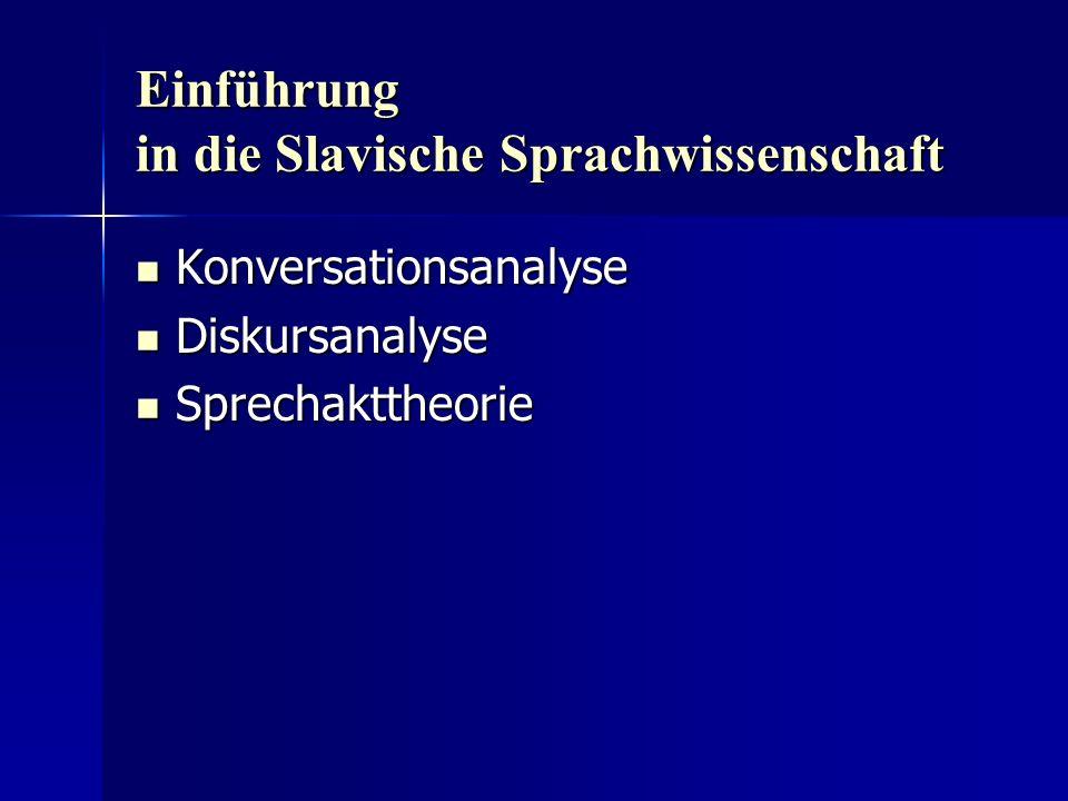 Einführung in die Slavische Sprachwissenschaft Konversationsanalyse Konversationsanalyse Diskursanalyse Diskursanalyse Sprechakttheorie Sprechakttheor