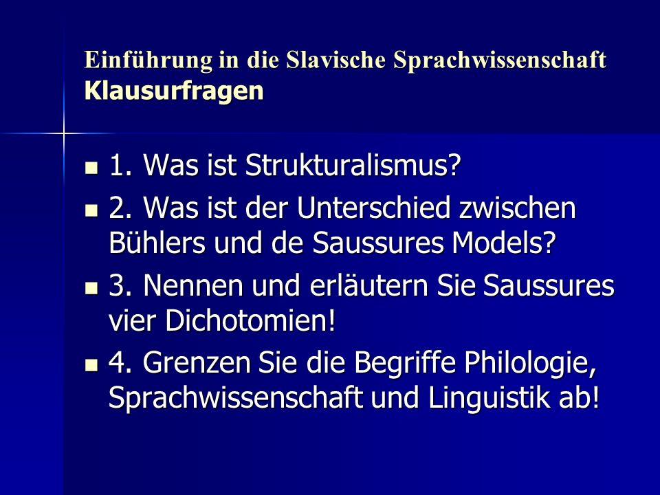 Einführung in die Slavische Sprachwissenschaft Klausurfragen 1. Was ist Strukturalismus? 1. Was ist Strukturalismus? 2. Was ist der Unterschied zwisch