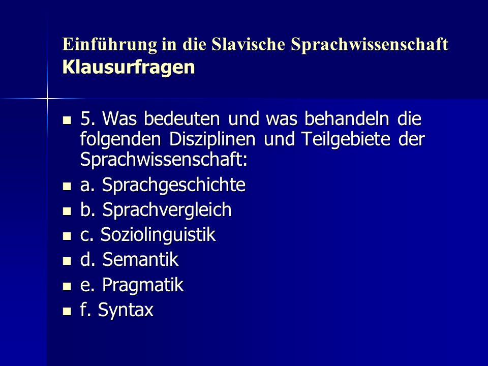 Einführung in die Slavische Sprachwissenschaft Klausurfragen 5. Was bedeuten und was behandeln die folgenden Disziplinen und Teilgebiete der Sprachwis
