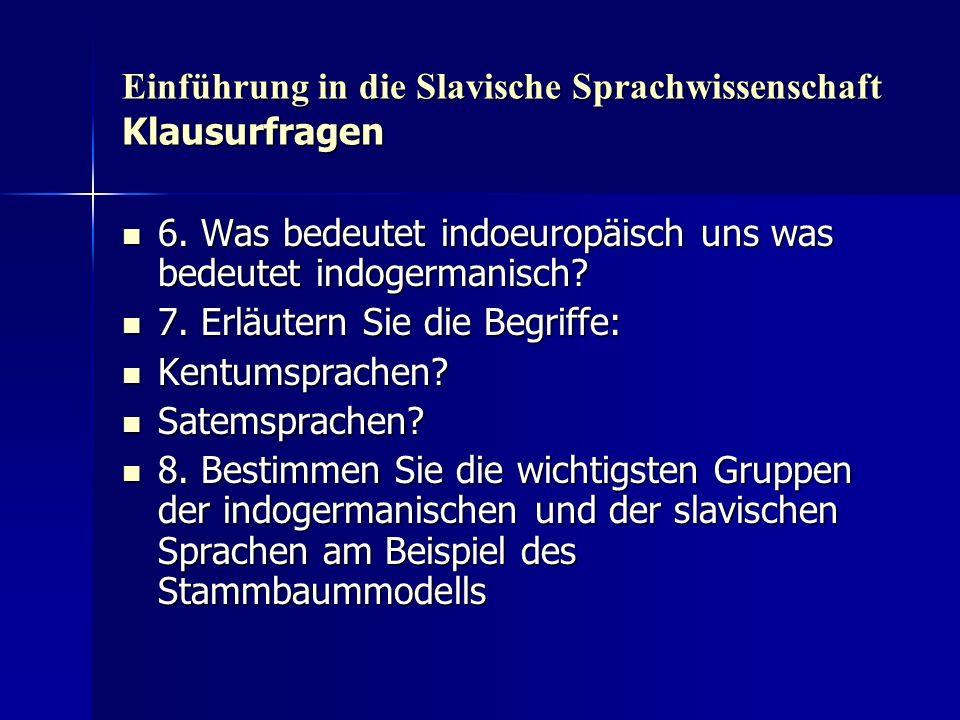 Einführung in die Slavische Sprachwissenschaft Klausurfragen 6. Was bedeutet indoeuropäisch uns was bedeutet indogermanisch? 6. Was bedeutet indoeurop