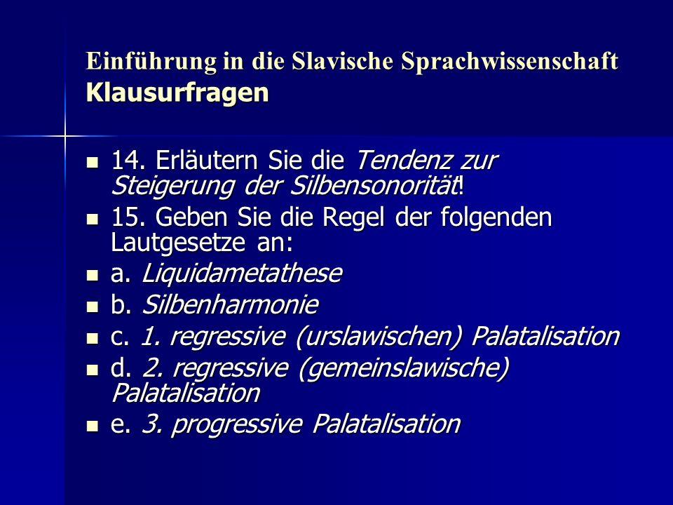Einführung in die Slavische Sprachwissenschaft Klausurfragen 14. Erläutern Sie die Tendenz zur Steigerung der Silbensonorität! 14. Erläutern Sie die T