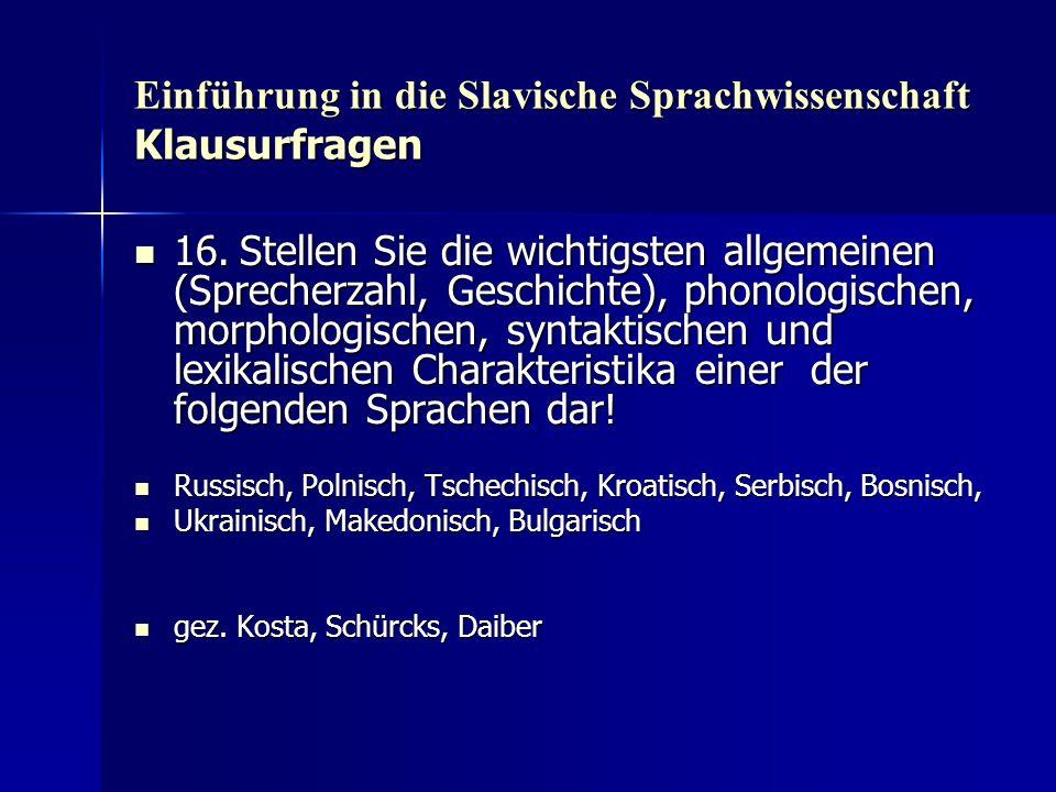 Einführung in die Slavische Sprachwissenschaft Klausurfragen 16.Stellen Sie die wichtigsten allgemeinen (Sprecherzahl, Geschichte), phonologischen, mo
