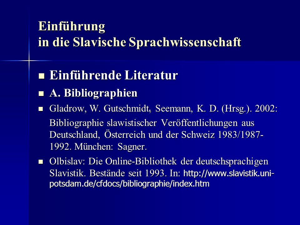 Einführung in die Slavische Sprachwissenschaft Einführende Literatur Einführende Literatur A. Bibliographien A. Bibliographien Gladrow, W. Gutschmidt,