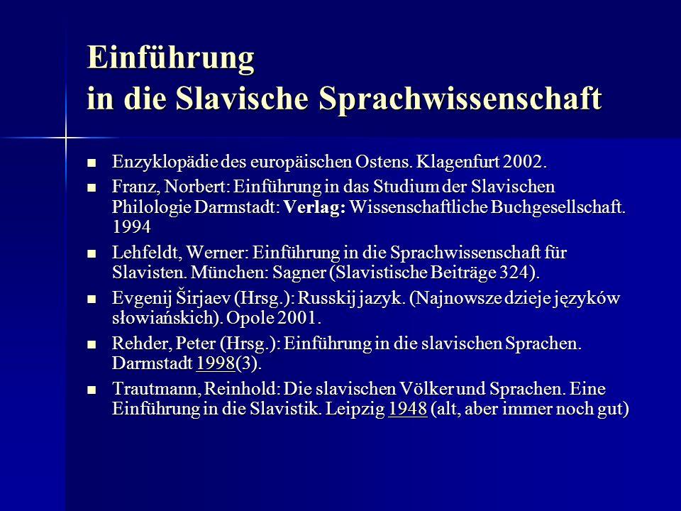 Einführung in die Slavische Sprachwissenschaft Enzyklopädie des europäischen Ostens. Klagenfurt 2002. Enzyklopädie des europäischen Ostens. Klagenfurt