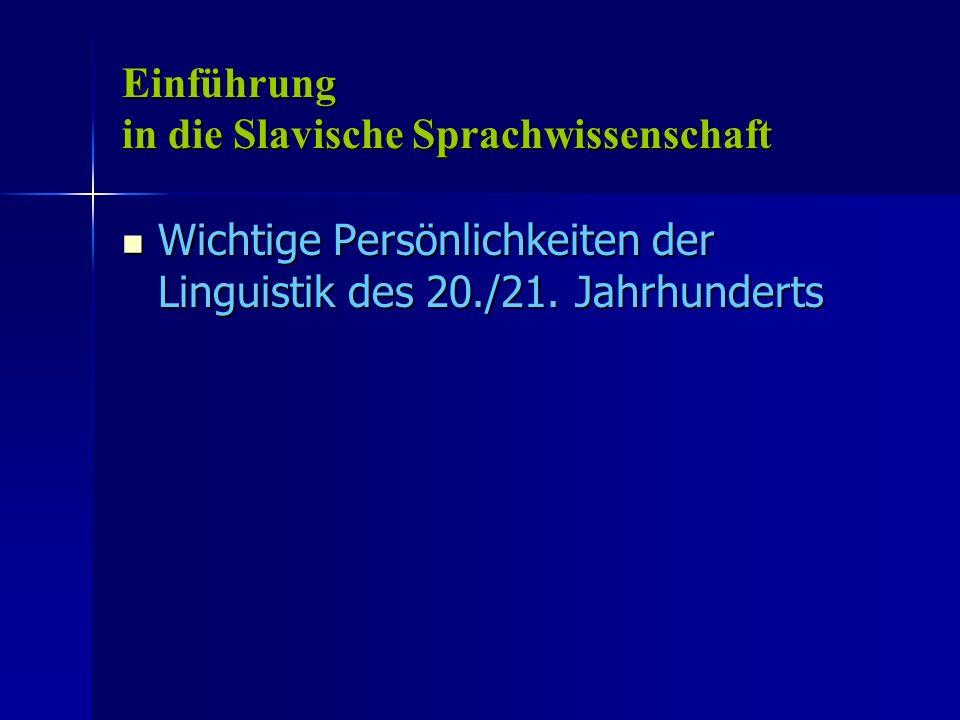 Wichtige Persönlichkeiten der Linguistik des 20./21. Jahrhunderts Wichtige Persönlichkeiten der Linguistik des 20./21. Jahrhunderts Einführung in die