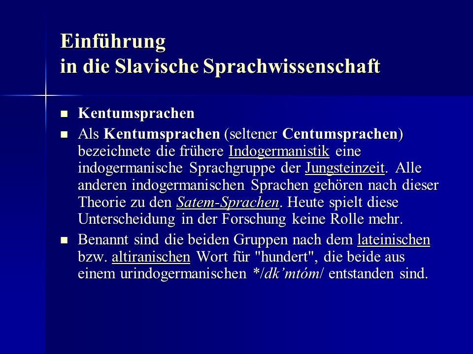 Einführung in die Slavische Sprachwissenschaft Kentumsprachen Kentumsprachen Als Kentumsprachen (seltener Centumsprachen) bezeichnete die frühere Indogermanistik eine indogermanische Sprachgruppe der Jungsteinzeit.