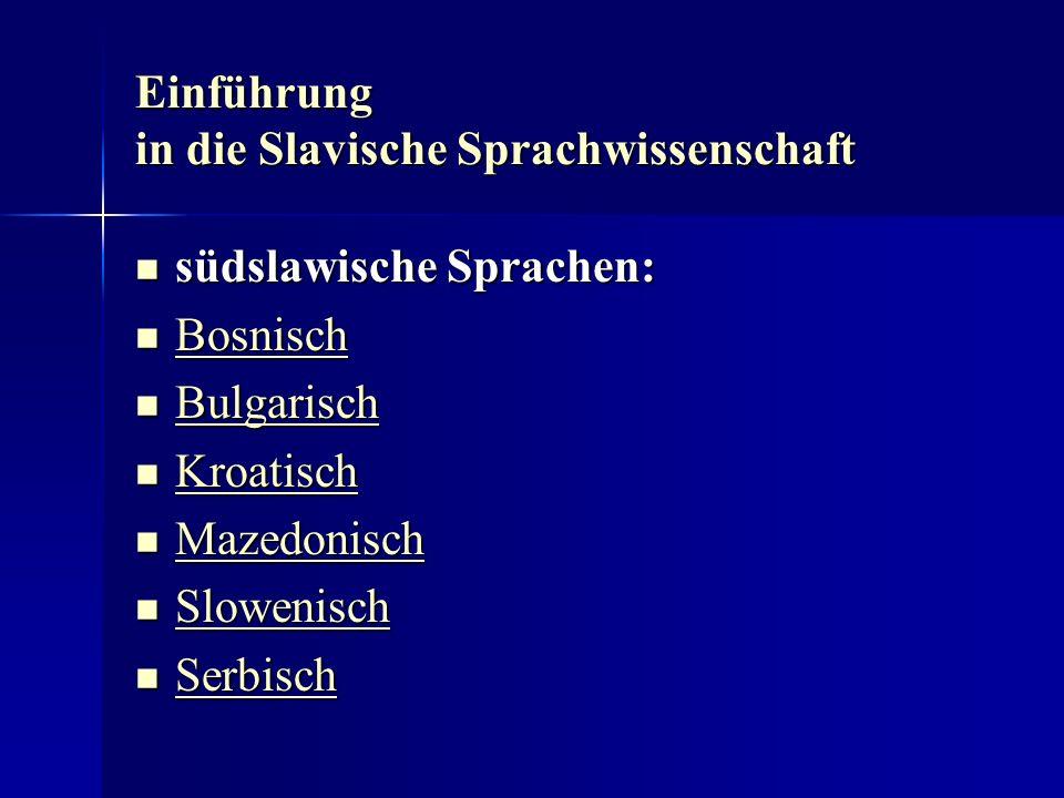 Einführung in die Slavische Sprachwissenschaft südslawische Sprachen: südslawische Sprachen: Bosnisch Bosnisch Bosnisch Bulgarisch Bulgarisch Bulgarisch Kroatisch Kroatisch Kroatisch Mazedonisch Mazedonisch Mazedonisch Slowenisch Slowenisch Slowenisch Serbisch Serbisch Serbisch