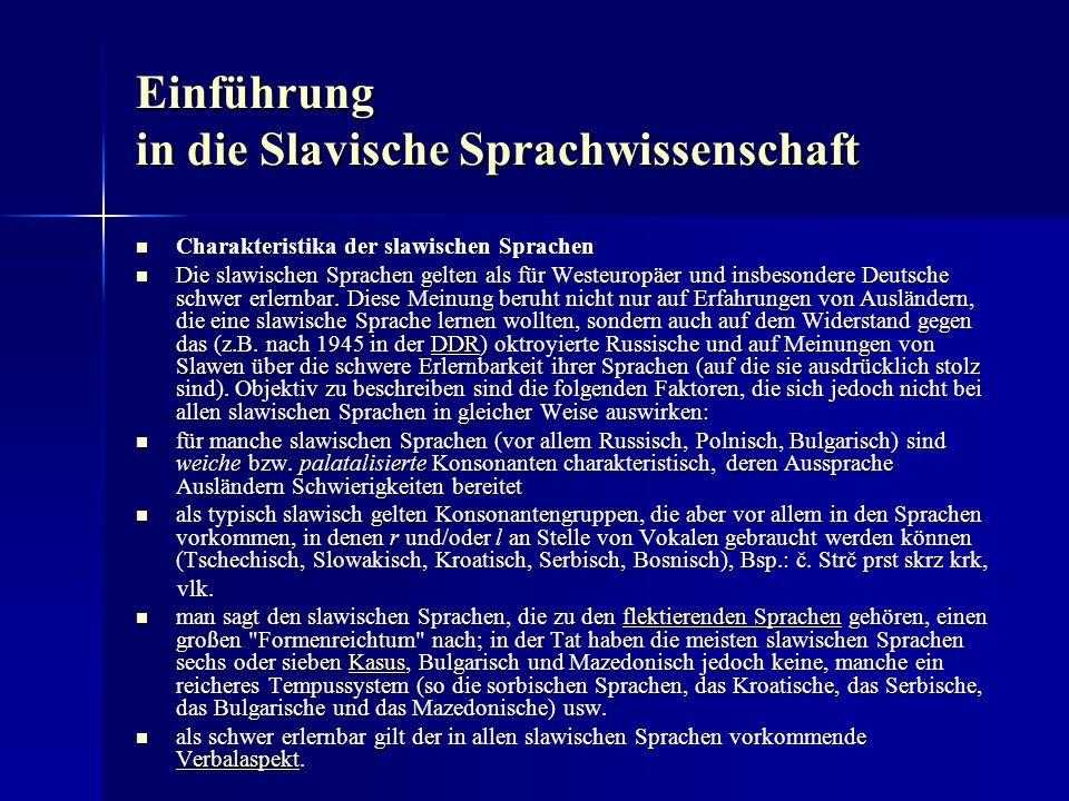 Einführung in die Slavische Sprachwissenschaft Charakteristika der slawischen Sprachen Charakteristika der slawischen Sprachen Die slawischen Sprachen gelten als für Westeuropäer und insbesondere Deutsche schwer erlernbar.