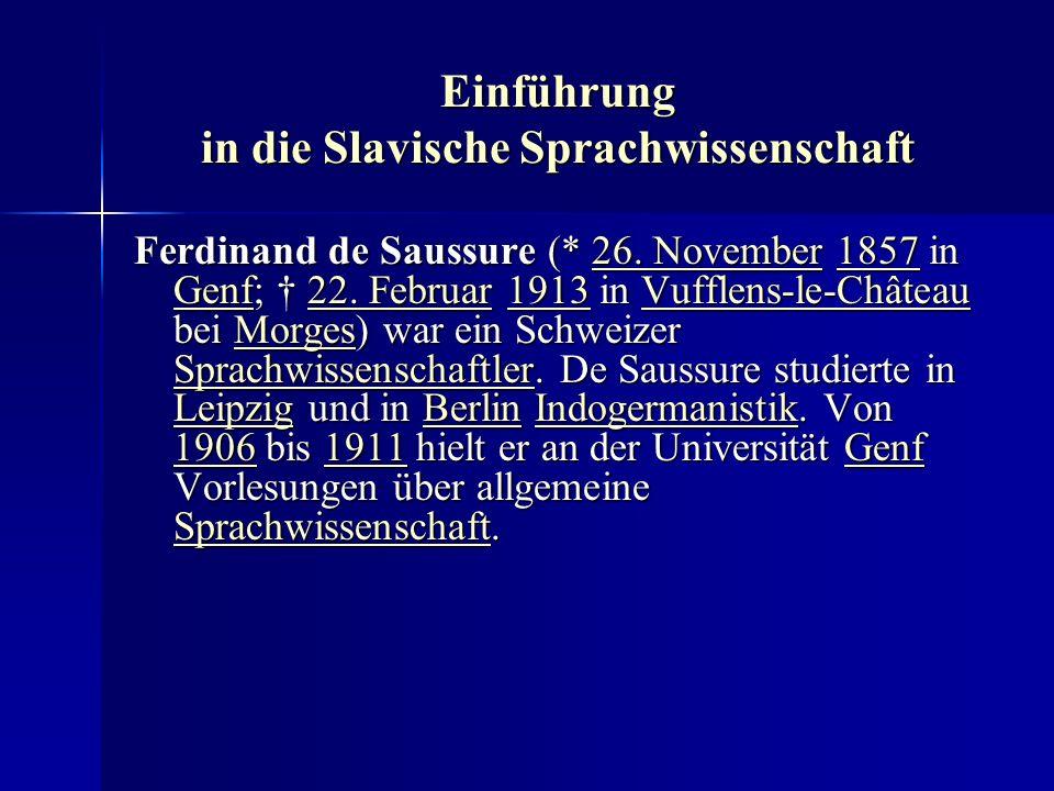 Einführung in die Slavische Sprachwissenschaft Ferdinand de Saussure (* 26.
