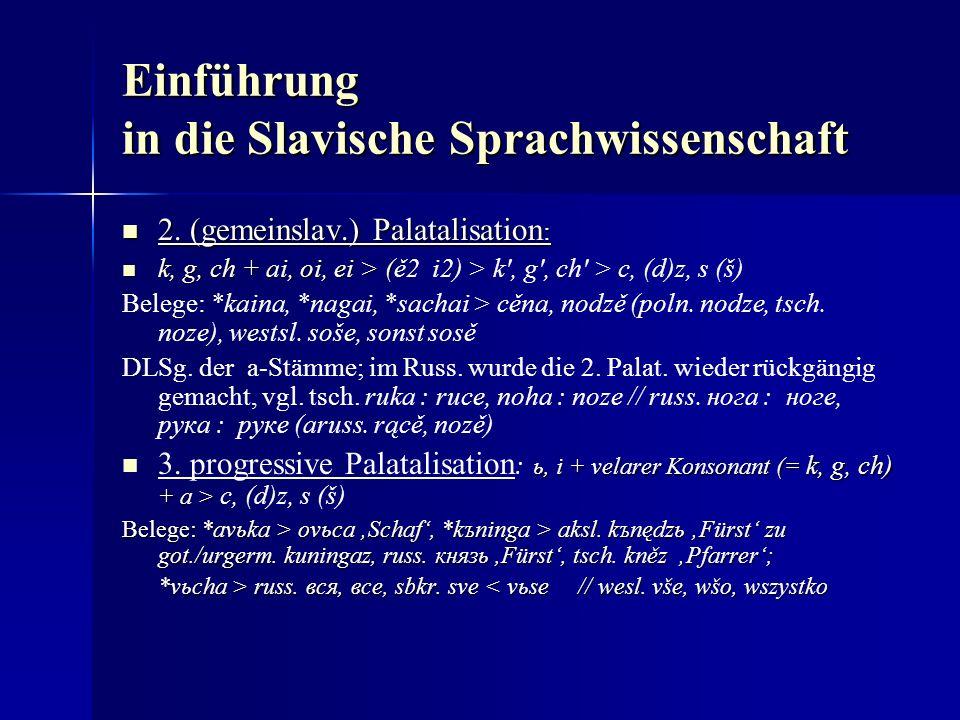Einführung in die Slavische Sprachwissenschaft 2. (gemeinslav.) Palatalisation : 2.
