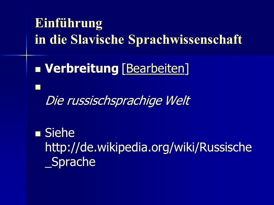 Einführung in die Slavische Sprachwissenschaft Verbreitung [Bearbeiten] Verbreitung [Bearbeiten]Bearbeiten Die russischsprachige Welt Die russischsprachige Welt Siehe http://de.wikipedia.org/wiki/Russische _Sprache Siehe http://de.wikipedia.org/wiki/Russische _Sprache