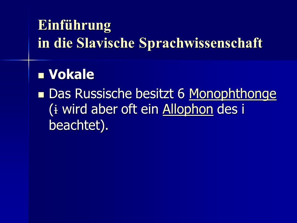 Einführung in die Slavische Sprachwissenschaft Vokale Vokale Das Russische besitzt 6 Monophthonge ( ɨ wird aber oft ein Allophon des i beachtet).