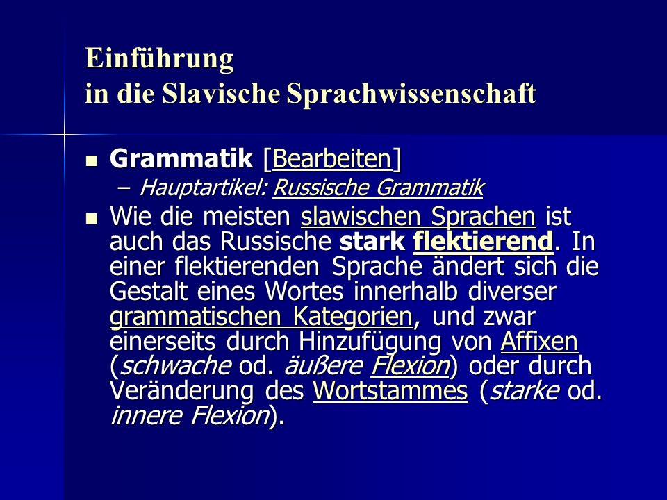 Einführung in die Slavische Sprachwissenschaft Grammatik [Bearbeiten] Grammatik [Bearbeiten]Bearbeiten –Hauptartikel: Russische Grammatik Russische GrammatikRussische Grammatik Wie die meisten slawischen Sprachen ist auch das Russische stark flektierend.