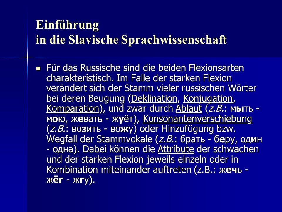 Einführung in die Slavische Sprachwissenschaft Für das Russische sind die beiden Flexionsarten charakteristisch.