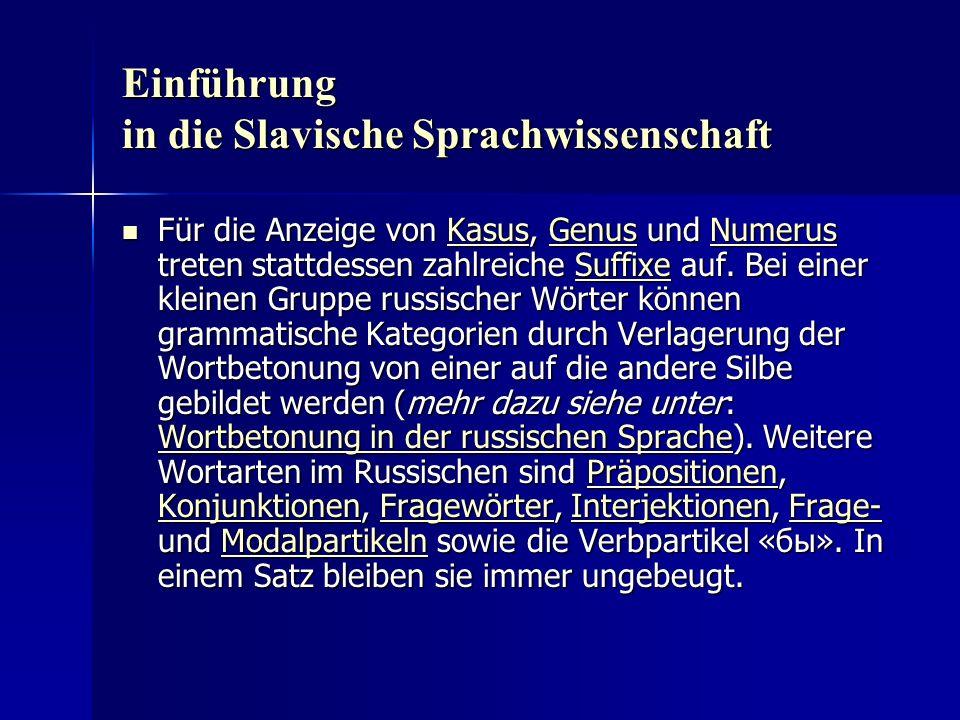 Einführung in die Slavische Sprachwissenschaft Für die Anzeige von Kasus, Genus und Numerus treten stattdessen zahlreiche Suffixe auf.