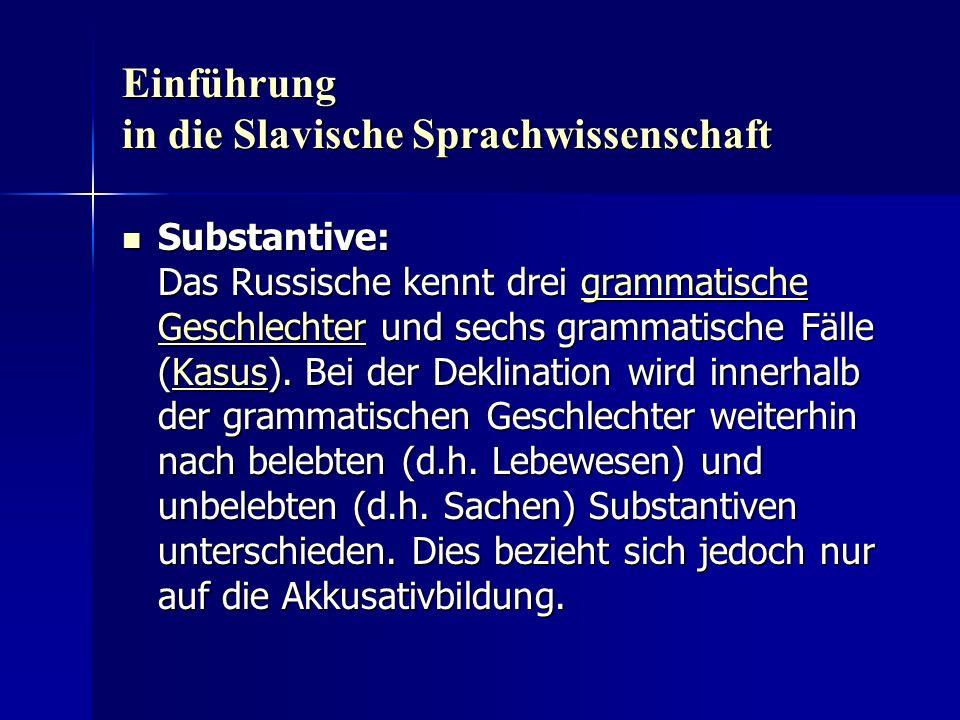 Einführung in die Slavische Sprachwissenschaft Substantive: Das Russische kennt drei grammatische Geschlechter und sechs grammatische Fälle (Kasus).