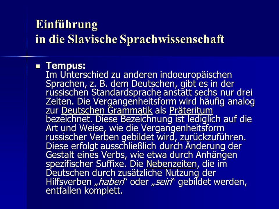 Einführung in die Slavische Sprachwissenschaft Tempus: Im Unterschied zu anderen indoeuropäischen Sprachen, z.
