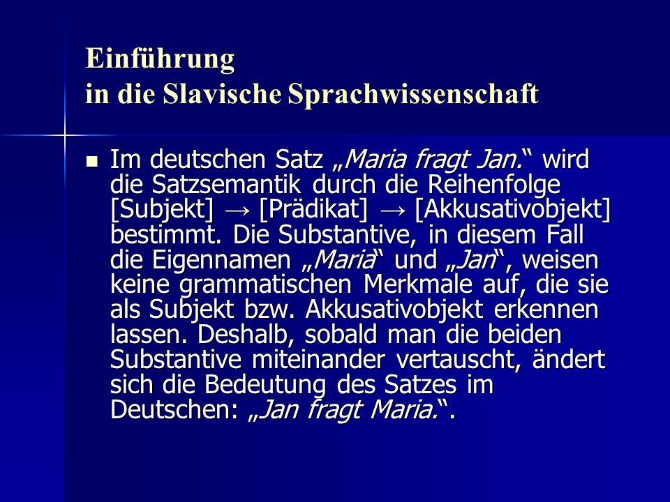 Einführung in die Slavische Sprachwissenschaft Im deutschen Satz Maria fragt Jan.