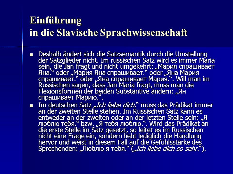 Einführung in die Slavische Sprachwissenschaft Deshalb ändert sich die Satzsemantik durch die Umstellung der Satzglieder nicht.