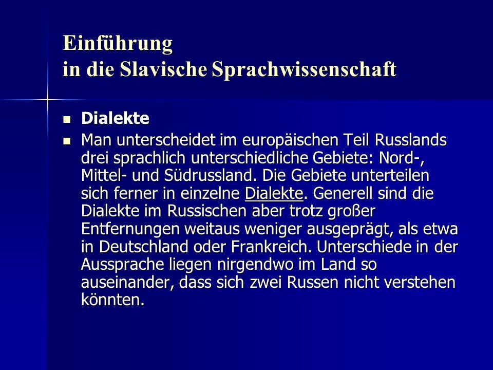 Einführung in die Slavische Sprachwissenschaft Dialekte Dialekte Man unterscheidet im europäischen Teil Russlands drei sprachlich unterschiedliche Gebiete: Nord-, Mittel- und Südrussland.