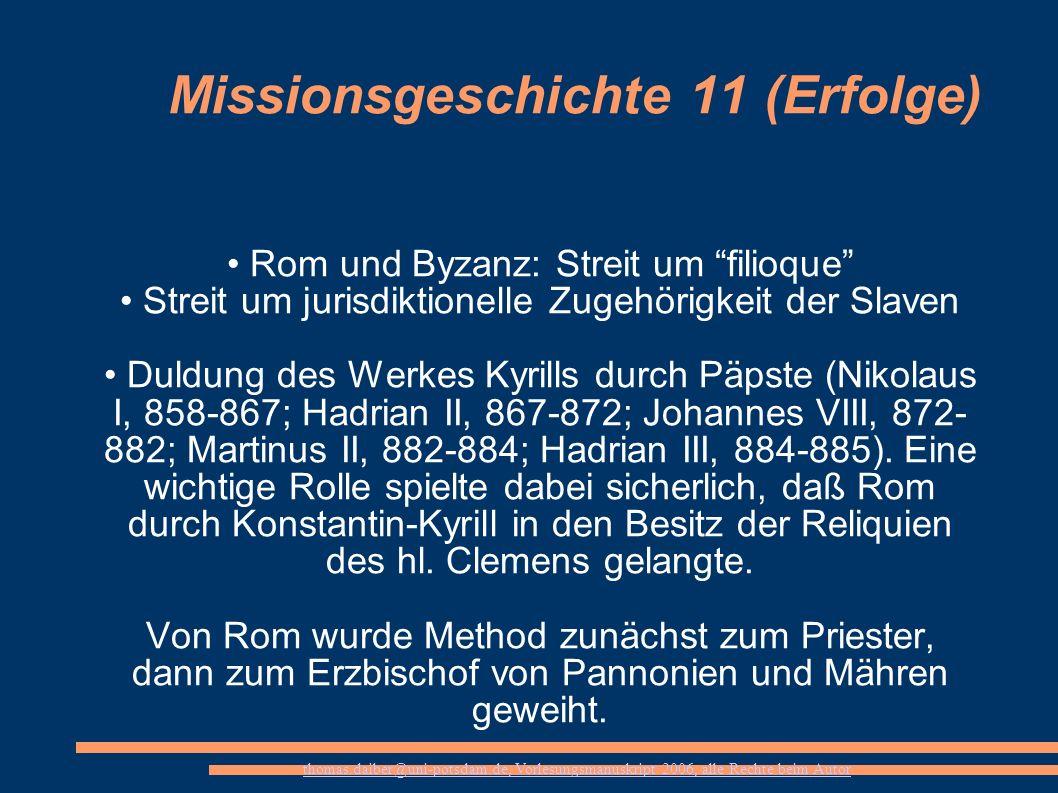thomas.daiber@uni-potsdam.de, Vorlesungsmanuskript 2006, alle Rechte beim Autor Missionsgeschichte 11 (Erfolge) Rom und Byzanz: Streit um filioque Str
