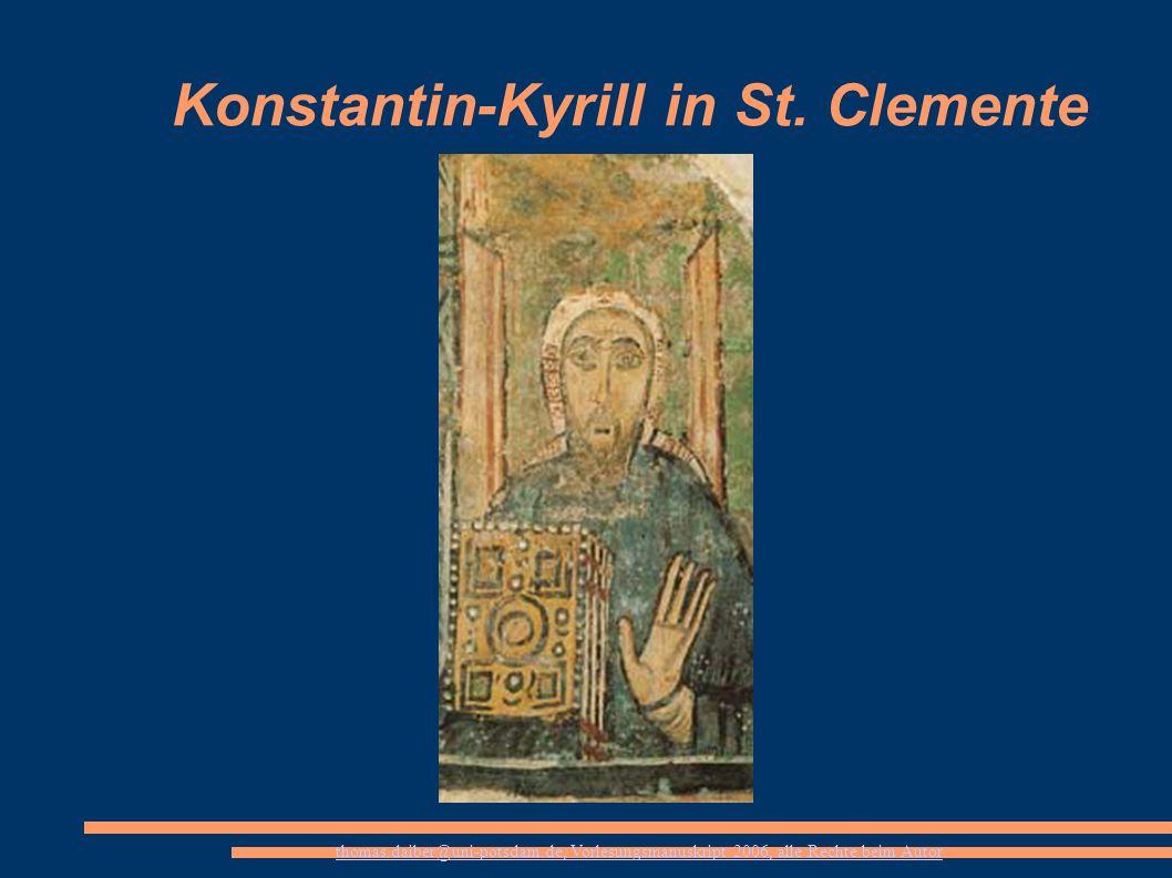 thomas.daiber@uni-potsdam.de, Vorlesungsmanuskript 2006, alle Rechte beim Autor Konstantin-Kyrill in St. Clemente