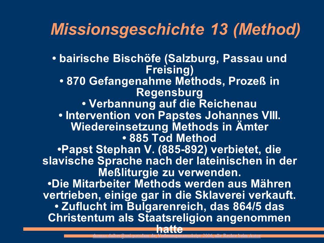 thomas.daiber@uni-potsdam.de, Vorlesungsmanuskript 2006, alle Rechte beim Autor Missionsgeschichte 13 (Method) bairische Bischöfe (Salzburg, Passau un