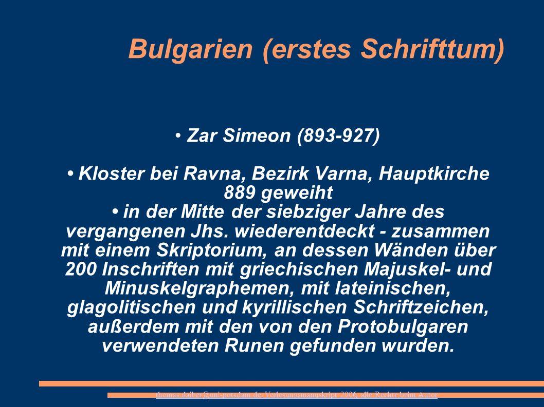 thomas.daiber@uni-potsdam.de, Vorlesungsmanuskript 2006, alle Rechte beim Autor Bulgarien (erstes Schrifttum) Zar Simeon (893-927) Kloster bei Ravna,