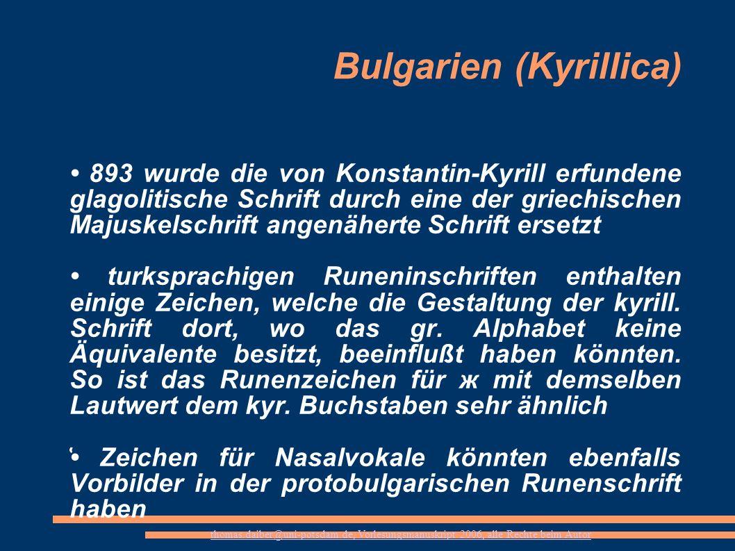 thomas.daiber@uni-potsdam.de, Vorlesungsmanuskript 2006, alle Rechte beim Autor Bulgarien (Kyrillica) 893 wurde die von Konstantin-Kyrill erfundene gl