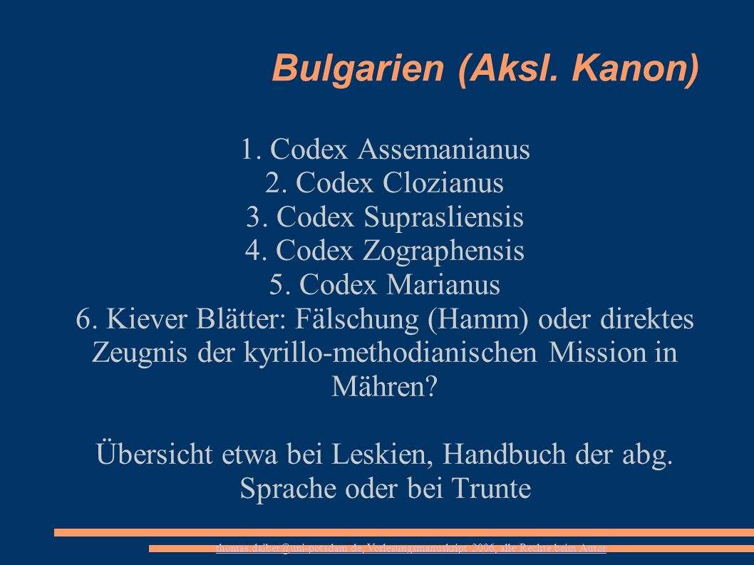 thomas.daiber@uni-potsdam.de, Vorlesungsmanuskript 2006, alle Rechte beim Autor Bulgarien (Aksl. Kanon) 1. Codex Assemanianus 2. Codex Clozianus 3. Co