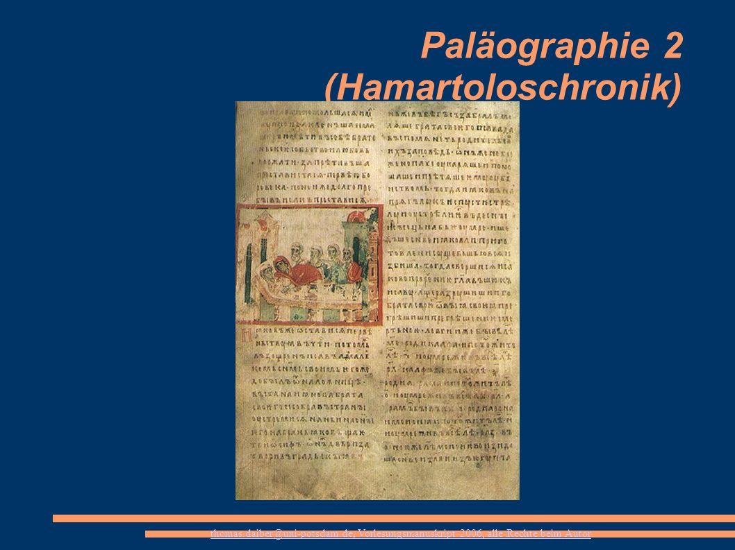thomas.daiber@uni-potsdam.de, Vorlesungsmanuskript 2006, alle Rechte beim Autor Paläographie 2 (Hamartoloschronik)