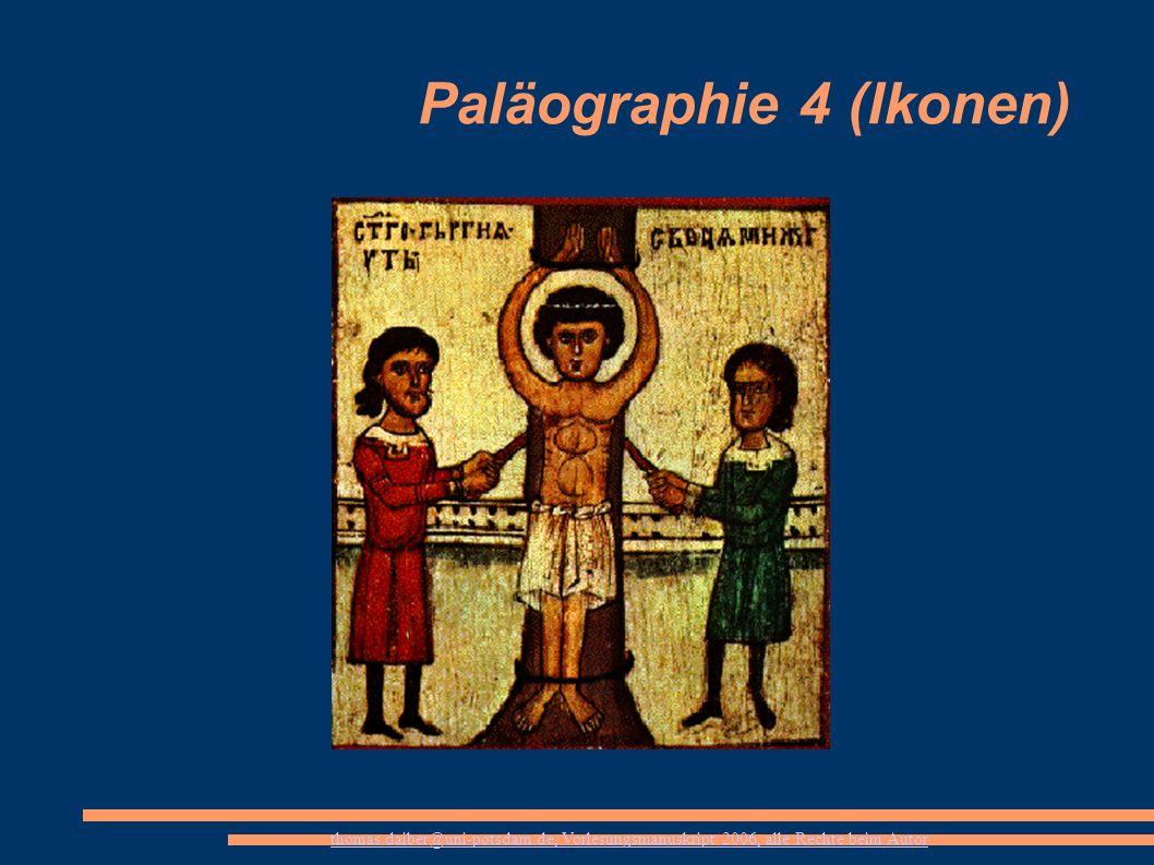 thomas.daiber@uni-potsdam.de, Vorlesungsmanuskript 2006, alle Rechte beim Autor Paläographie 4 (Ikonen)