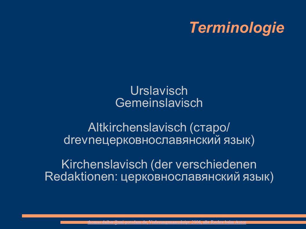 thomas.daiber@uni-potsdam.de, Vorlesungsmanuskript 2006, alle Rechte beim Autor Terminologie Urslavisch Gemeinslavisch Altkirchenslavisch (старо/ drev