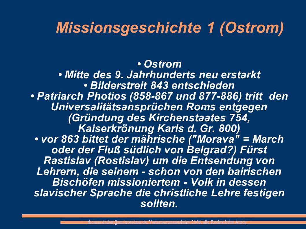 thomas.daiber@uni-potsdam.de, Vorlesungsmanuskript 2006, alle Rechte beim Autor Missionsgeschichte 1 (Ostrom) Ostrom Mitte des 9. Jahrhunderts neu ers