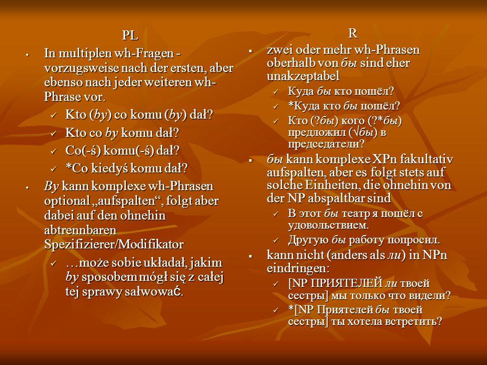 PL In multiplen wh-Fragen - vorzugsweise nach der ersten, aber ebenso nach jeder weiteren wh- Phrase vor.