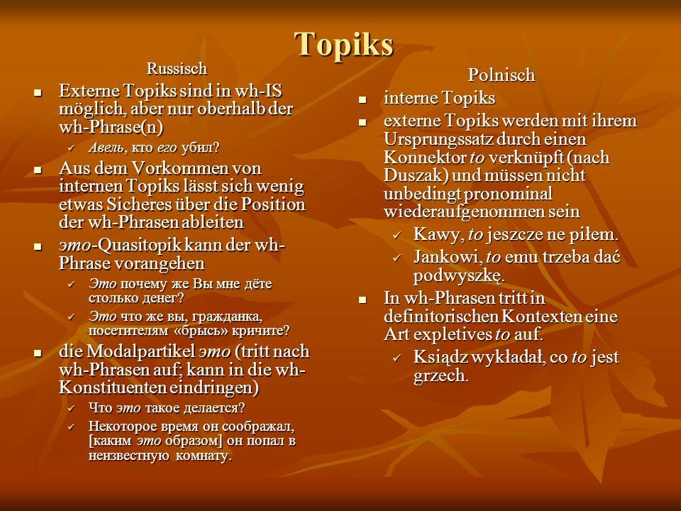TopiksRussisch Externe Topiks sind in wh-IS möglich, aber nur oberhalb der wh-Phrase(n) Externe Topiks sind in wh-IS möglich, aber nur oberhalb der wh-Phrase(n) Авель, кто его убил.