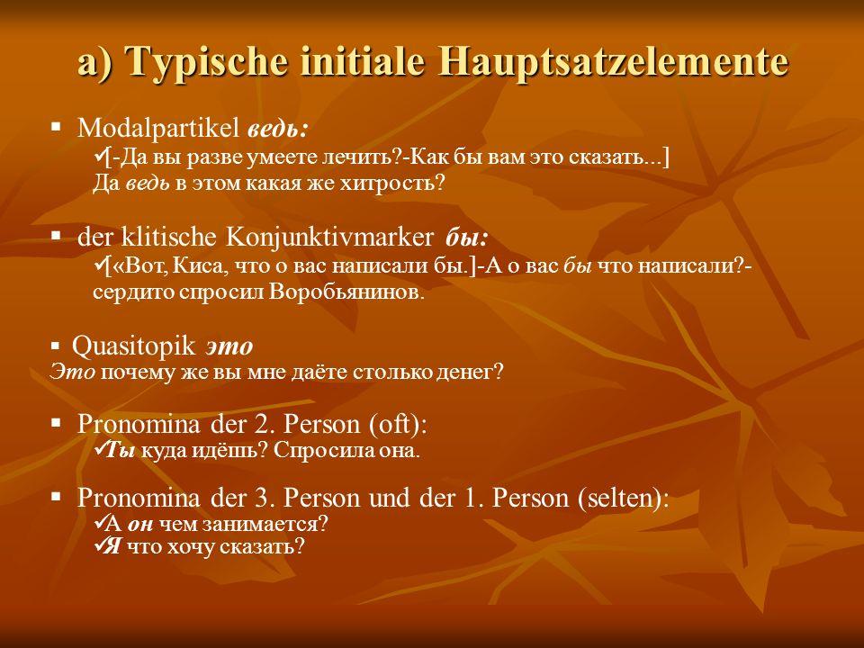 a) Typische initiale Hauptsatzelemente Modalpartikel ведь: [-Да вы разве умеете лечить?-Как бы вам это сказать...] Да ведь в этом какая же хитрость.