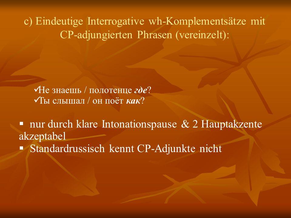 c) Eindeutige Interrogative wh-Komplementsätze mit CP-adjungierten Phrasen (vereinzelt): Не знаешь / полотенце где.