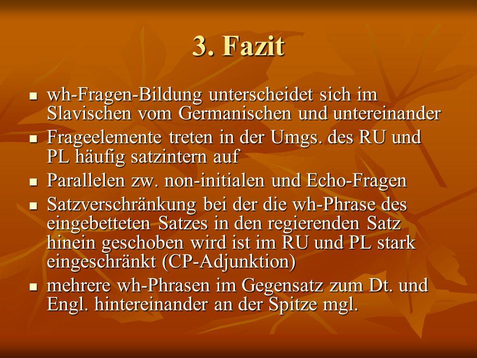 3. Fazit wh-Fragen-Bildung unterscheidet sich im Slavischen vom Germanischen und untereinander wh-Fragen-Bildung unterscheidet sich im Slavischen vom