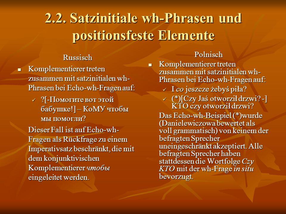 2.2. Satzinitiale wh-Phrasen und positionsfeste Elemente Russisch Komplementierer treten zusammen mit satzinitialen wh- Phrasen bei Echo-wh-Fragen auf